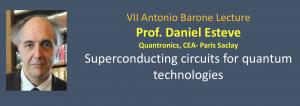 VII Antonio Barone Lecture - Prof. Daniel Esteve 23 September 2019